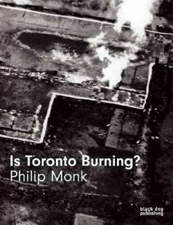 Cover of Phillip Monk's publication Is Toronto Burning?
