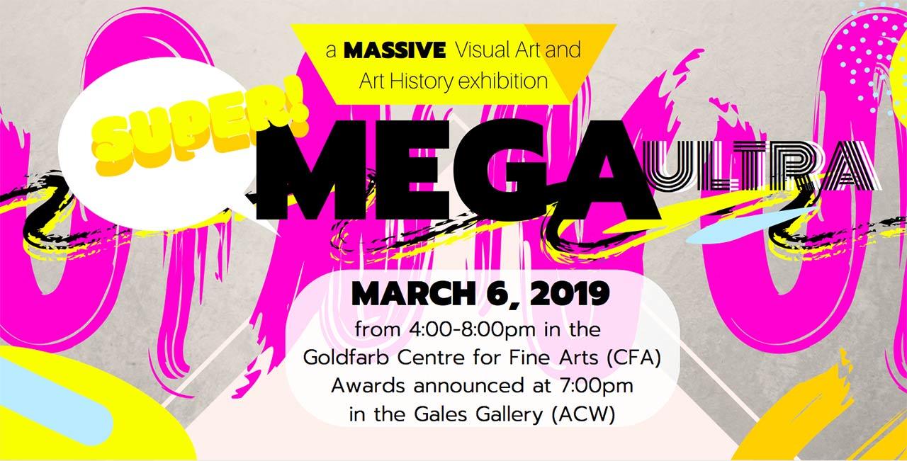 Super Mega Ultra a MASSIVE Visual Art & Art History Exhibition March 6