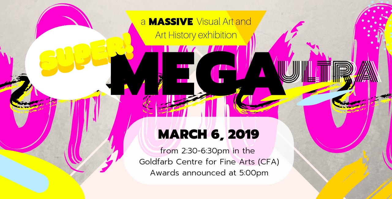 Super Mega Ultra a MASSIVE Visual Art & Art History Exhibition March 6