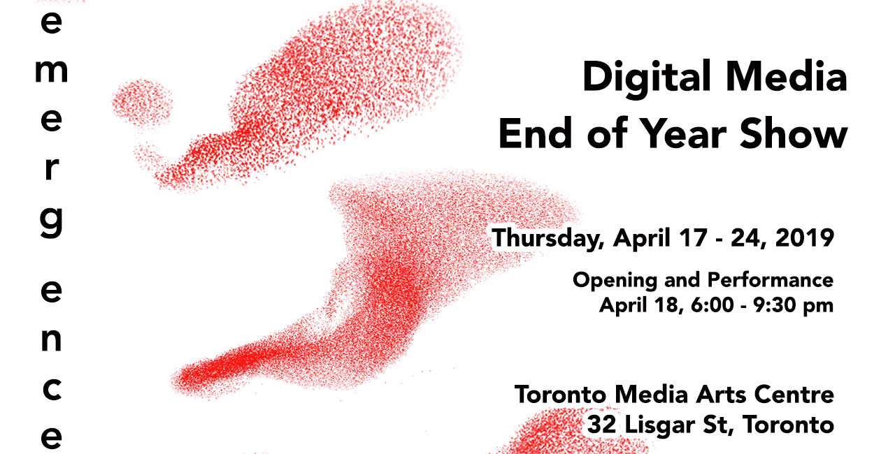 Emergence Digital media Year End Show April 17 to 24