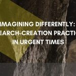 Imagining Differently: Research Creation Practices in Urgent times